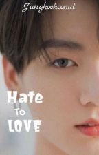 Hate To Love: A Jungkook Fanfiction by jungkookoonut