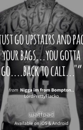 Nigga im from Bompton..