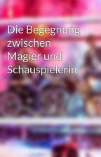 Die Begegnung zwischen Magier und Schauspielerin by ebfamily2015