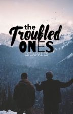 The Troubled Ones | ✔ by escapades