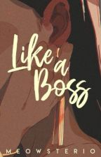 Like A Boss by mybylthistime09