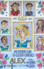 My Other Car is a Gilded Carriage: Alex Vs the School for Good by pumpkinpaperweight