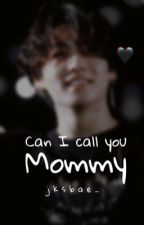 Can I call you Mommy?| Jungkook FF by BayFaceKookie