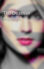 The Death of Supergirl by WallyBoswell