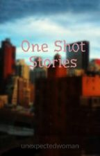 One Shot Stories by unexpectedwoman