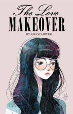 The Love Makeover (SOON) by grayflower