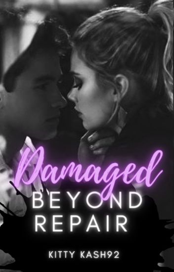 Damaged Beyond Repair (Student/Teacher Romance)