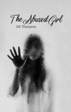 The Abused Girl ||ON HOLD|| by AuthorWho6487
