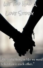 We Too Had A Love Story by sanjan18