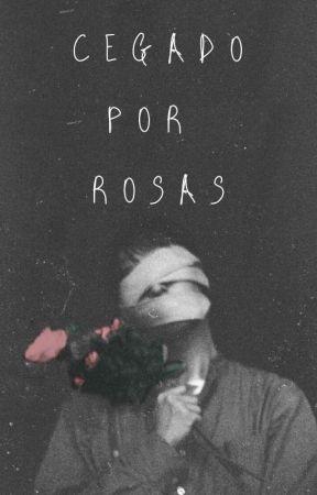 Cegado por Rosas by Kato0h