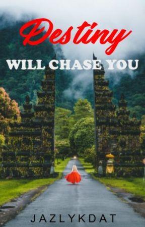 Destiny Will Chase You by jazlykdat
