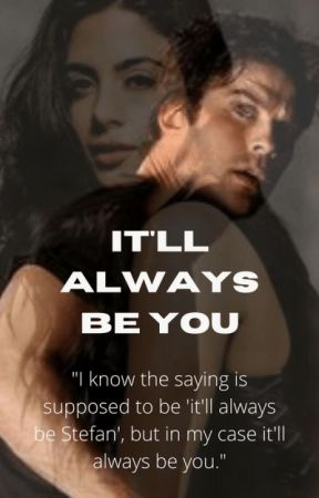 It'll Always Be You {Damon Salvatore} by izzylightwood4life