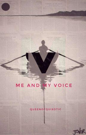 Me And My Voice. by Queenofquixotic