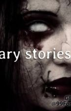 SCARY STORIES by rosslynchsgirl2468