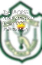 Top 10 CBSE rated Schools in India - DPS Indirapuram by dpsindirapuram