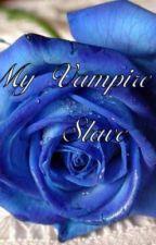 My Vampire Slave by sk8ergurl6723