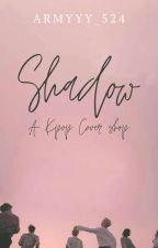 Shadow~A Kpop Cover Shop  by Armyyy_524