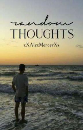 Random Thoughts by xXAlexMercerXx