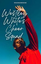 Westley White's Cheer Squad by ReadingsRewind