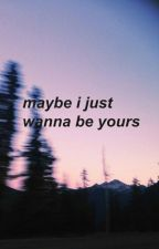 maybe i just wanna be yours by iambeautifullybroken