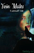 Twin Mates (A Werewolf Tale) by TheGirly_Girl