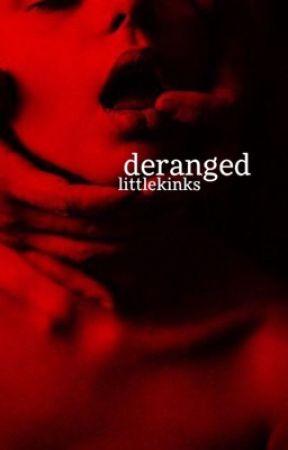Deranged (18+) by littlekinks