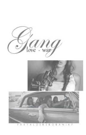 GANG LOVE OR WAR. by alostcinderelly