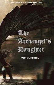 The Archangel's Daughter (Book 1 of The Angel Chronicles) EDITING PROCESS by Triszjhkha
