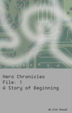 Hero Chronicles File: 1 A Story of Beginning by Frosty_Gamer_