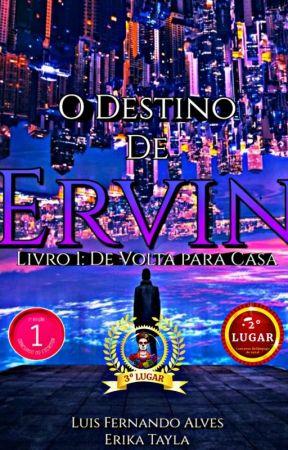 O DESTINO DE ERVIN- LIVRO UM - DE VOLTA PARA A CASA  by LuisFernandoAlves8