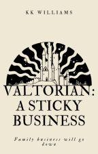 Valtorian: A Sticky Business by Kk_williams18
