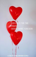 Perfect's for the Urgent (Baby I Want Forever) by zyximb