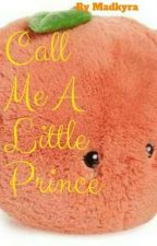 Call Me A Little Prince  by madkyra