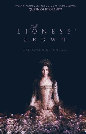 The Lioness' Crown ♚ Crown of Three Book One by wayfariing