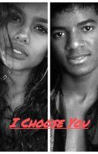 I Choose You (MJ FanFiction) by MsPandaBearRr