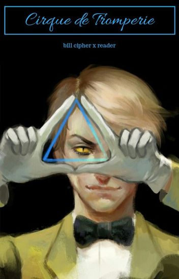 Cirque de Tromperie  (bill cipher x reader)