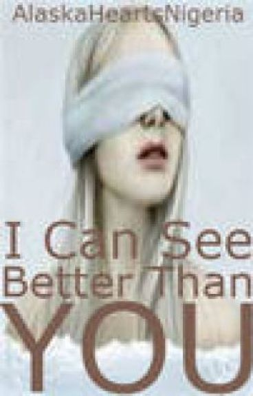 I Can See Better Than You - Writing Challenge by AlaskaHeartsNigeria
