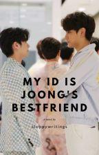 MY ID IS JOONG'S BESTFRIEND [JOONGNINE] [J9] by sloppywritings
