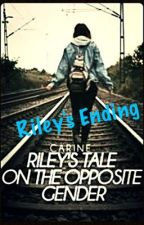 Riley's Ending: One Shot to Riley's Tale on the Opposite Gender by SiriuslyNotHuman