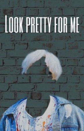 Look pretty for me «artbook» by beautaefulmistake