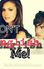 Don't English Me! by NadineCheechNavarro