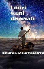 I miei sogni disagiati by Unaragazzachesclera