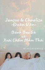 Jensoo & Chaelisa <Đoản Văn> Bánh Bao Gà và Xoài Chấm Mắm Thái by leehanyeong