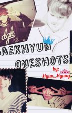 Baekhyun ONE SHOTS by Hyun_Hyung