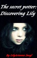 The Secret Potter: Discovering Lily. by LilyAriannaHoran