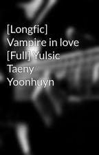 [Longfic] Vampire in love [Full] Yulsic Taeny Yoonhuyn by i_love_SNSD