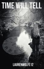 Time will tell by laurenwolfe12
