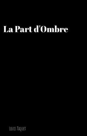 La Part d'Ombre by LouisTaquet