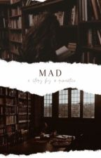 MAD ; one shot by -romantico