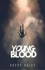 YOUNG BLOOD by oopsydaisy95